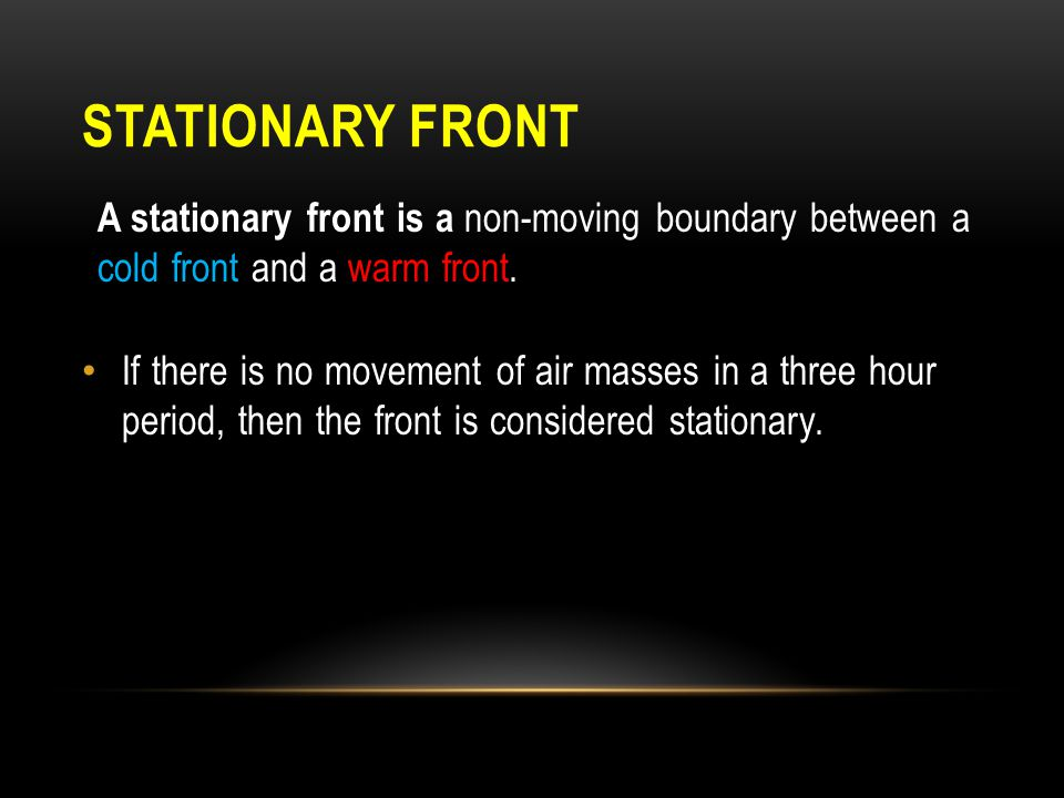 Stationary Front A stationary front is a non-moving boundary between a cold front and a warm front.