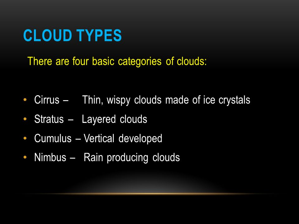 Cloud Types There are four basic categories of clouds: