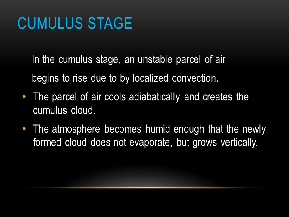 Cumulus Stage In the cumulus stage, an unstable parcel of air
