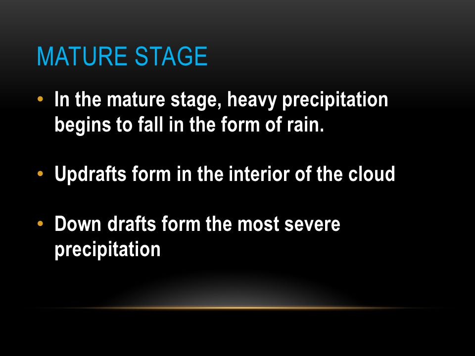 Mature Stage In the mature stage, heavy precipitation begins to fall in the form of rain. Updrafts form in the interior of the cloud.