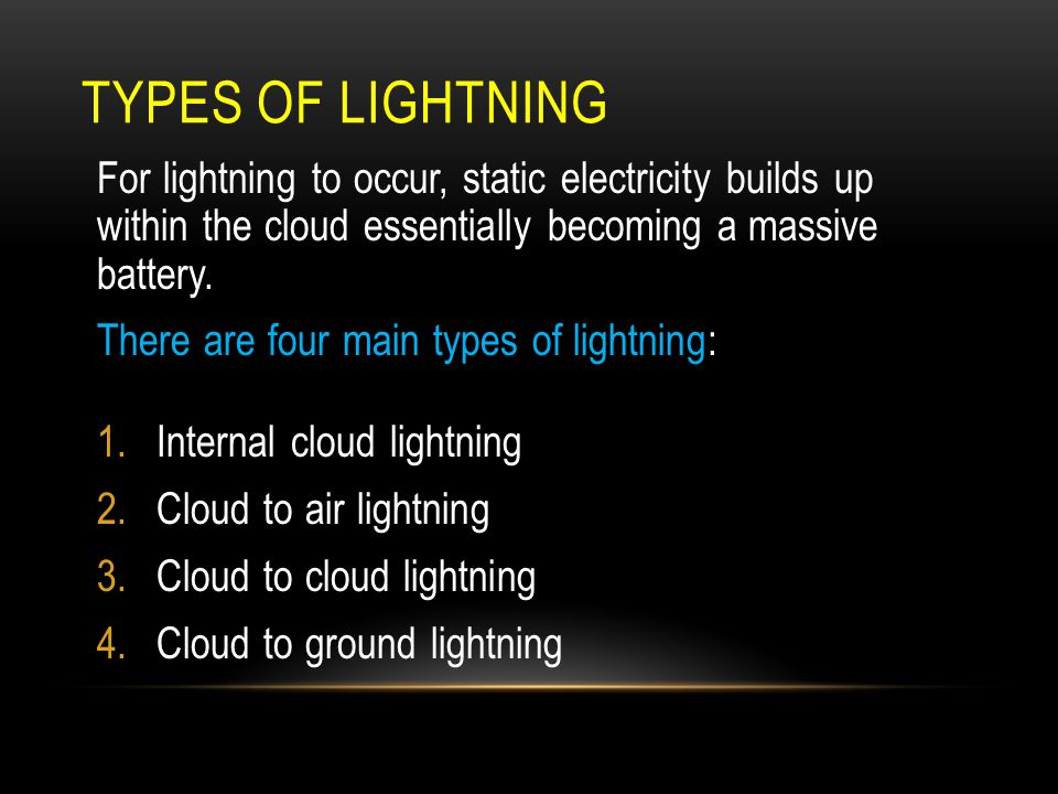 Types of Lightning For lightning to occur, static electricity builds up within the cloud essentially becoming a massive battery.