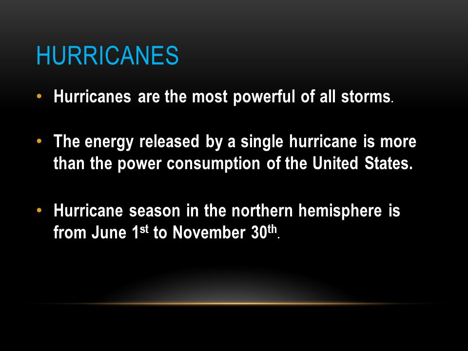 Hurricanes Hurricanes are the most powerful of all storms.
