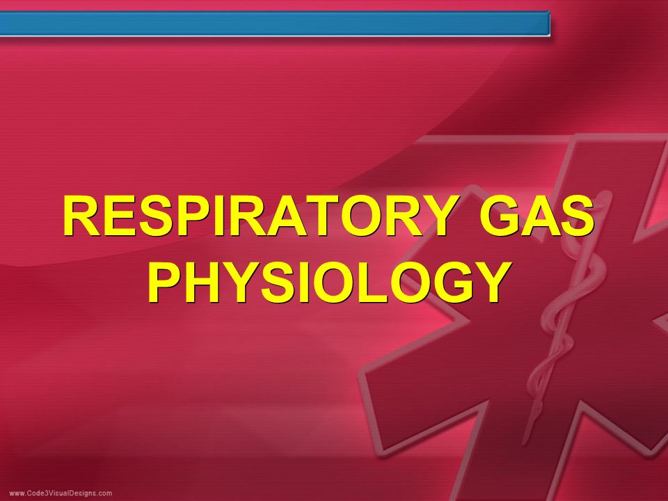 RESPIRATORY GAS PHYSIOLOGY