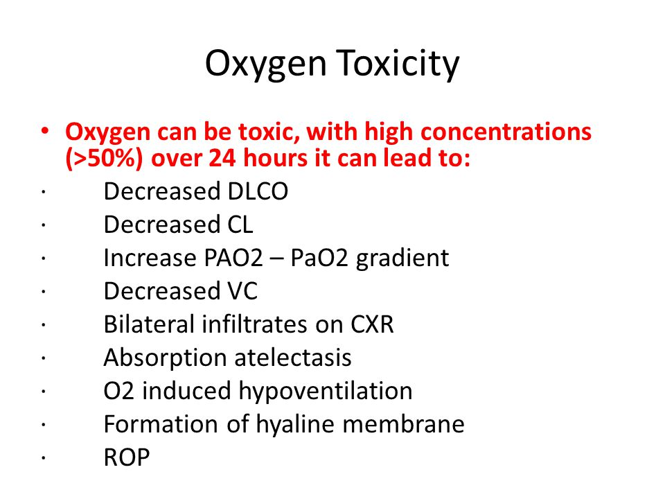 Oxygen Toxicity Oxygen can be toxic, with high concentrations (>50%) over 24 hours it can lead to: · Decreased DLCO.