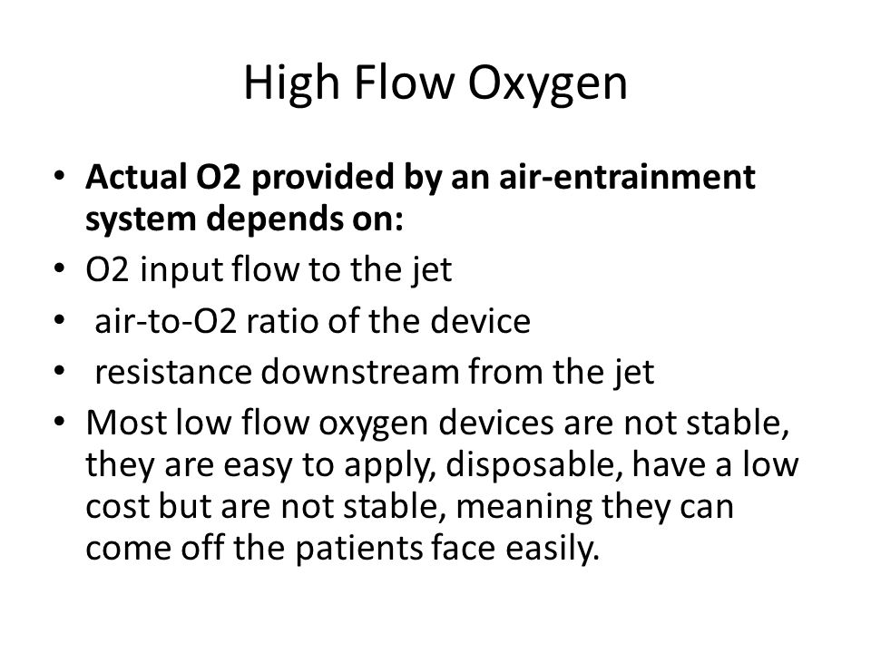 High Flow Oxygen Actual O2 provided by an air-entrainment system depends on: O2 input flow to the jet.