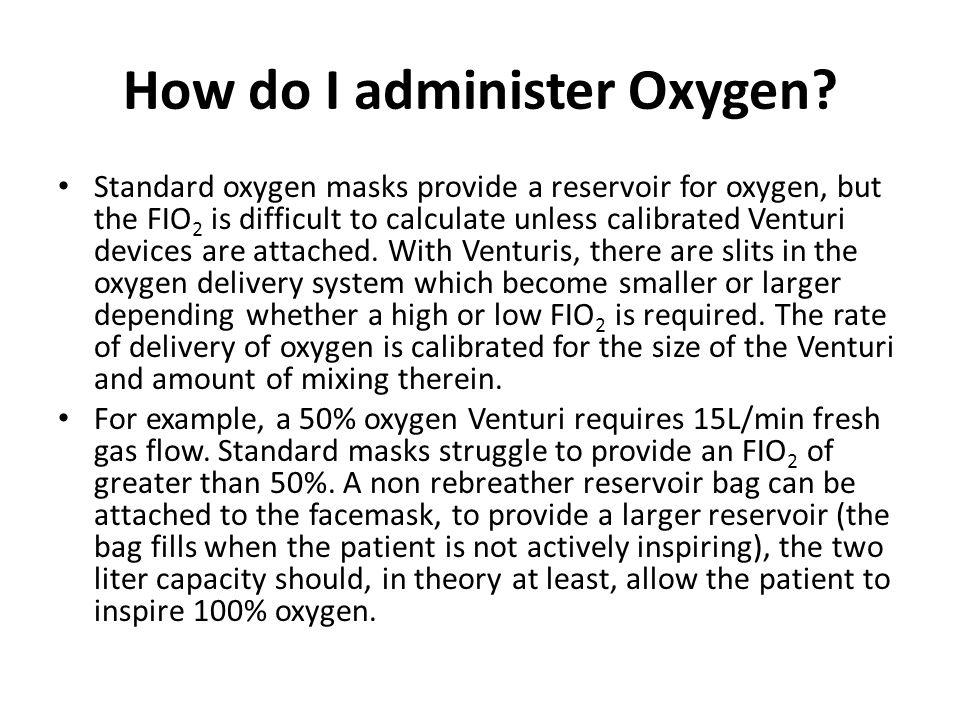 How do I administer Oxygen