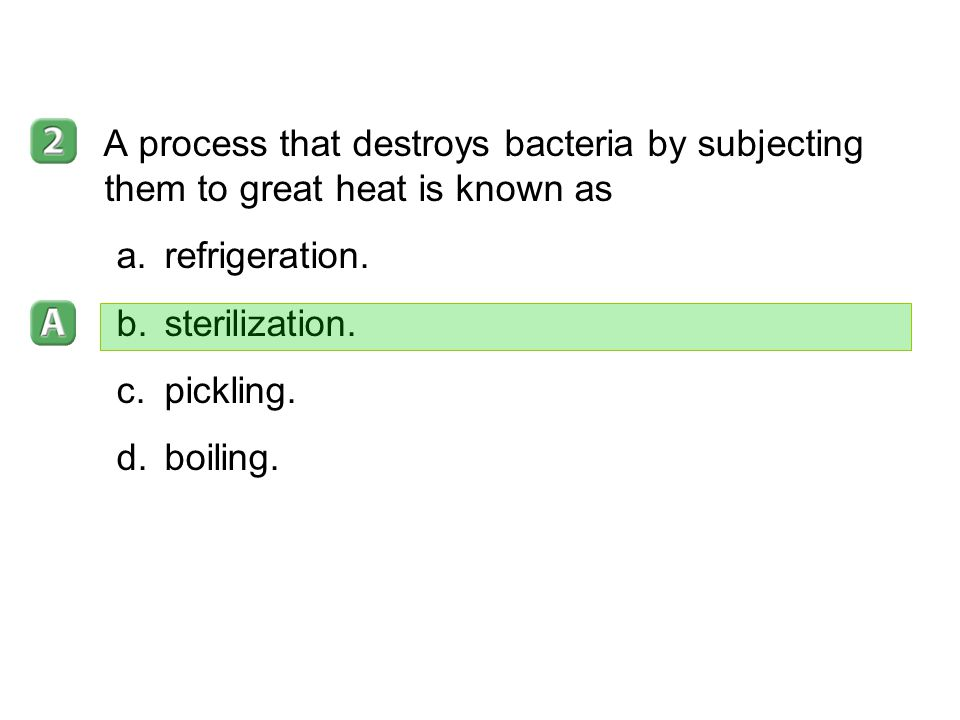 19–3 A process that destroys bacteria by subjecting them to great heat is known as. refrigeration.