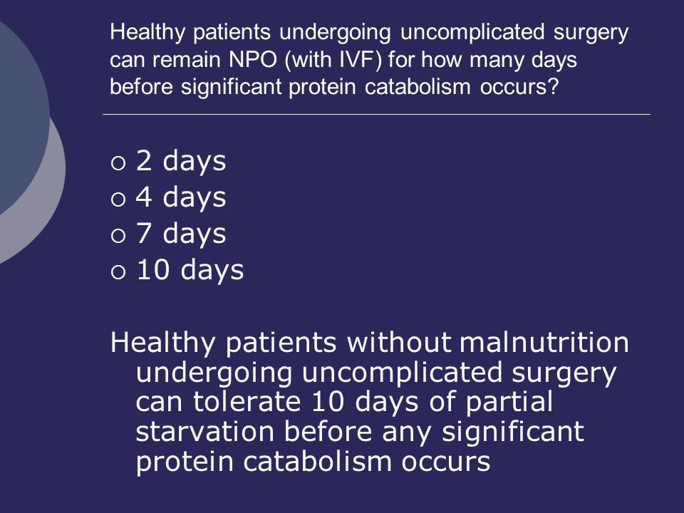 Healthy patients undergoing uncomplicated surgery can remain NPO (with IVF) for how many days before significant protein catabolism occurs