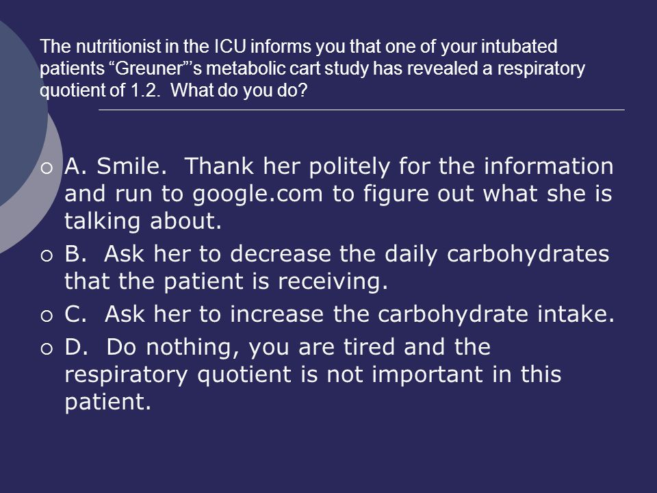 C. Ask her to increase the carbohydrate intake.