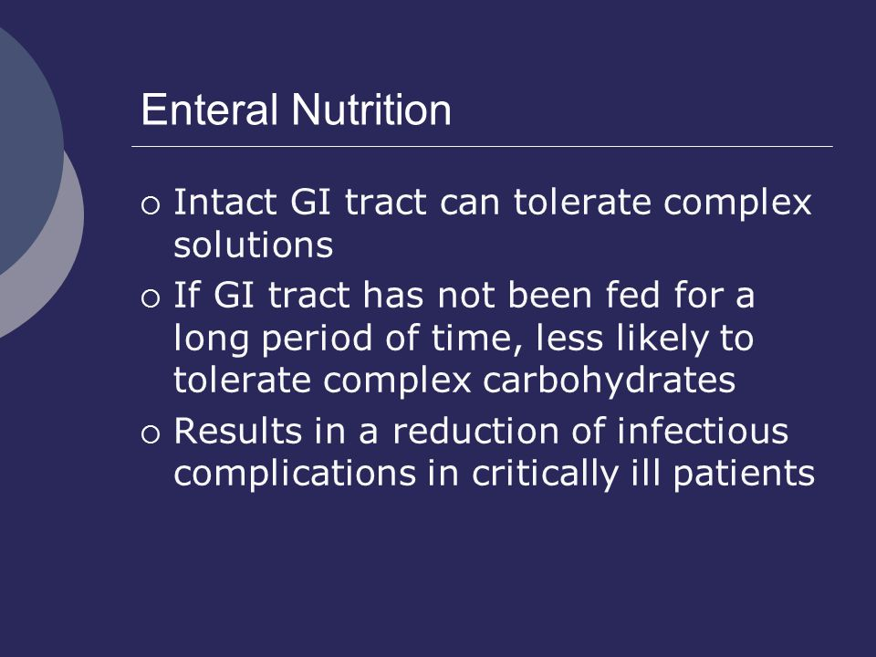 Enteral Nutrition Intact GI tract can tolerate complex solutions