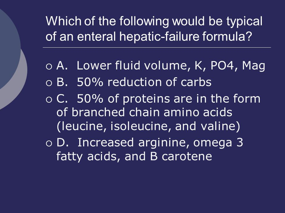 Which of the following would be typical of an enteral hepatic-failure formula