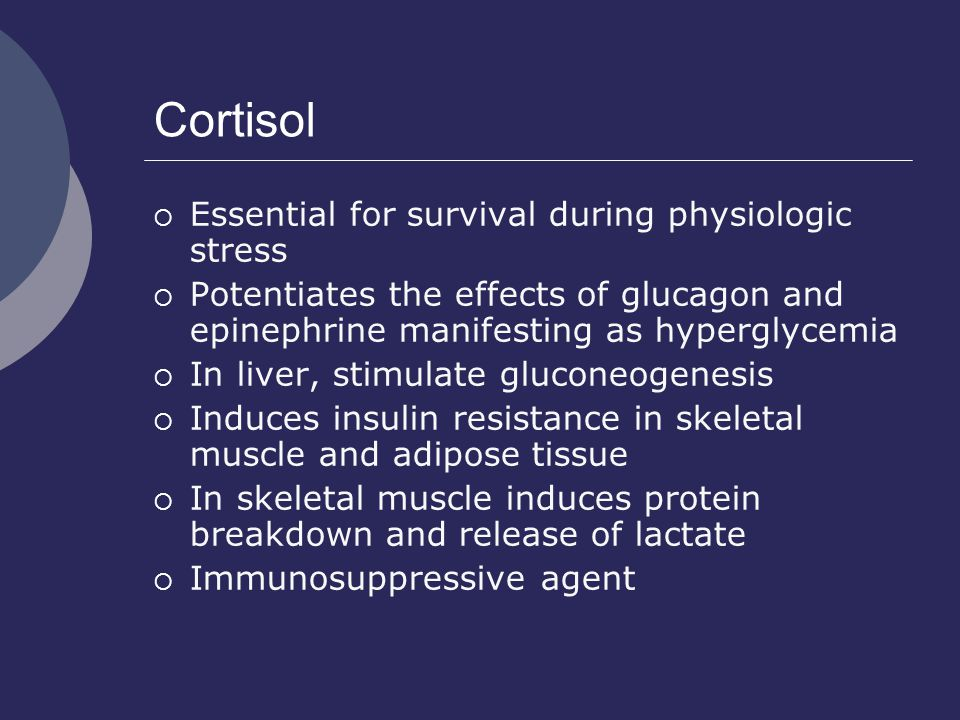Cortisol Essential for survival during physiologic stress