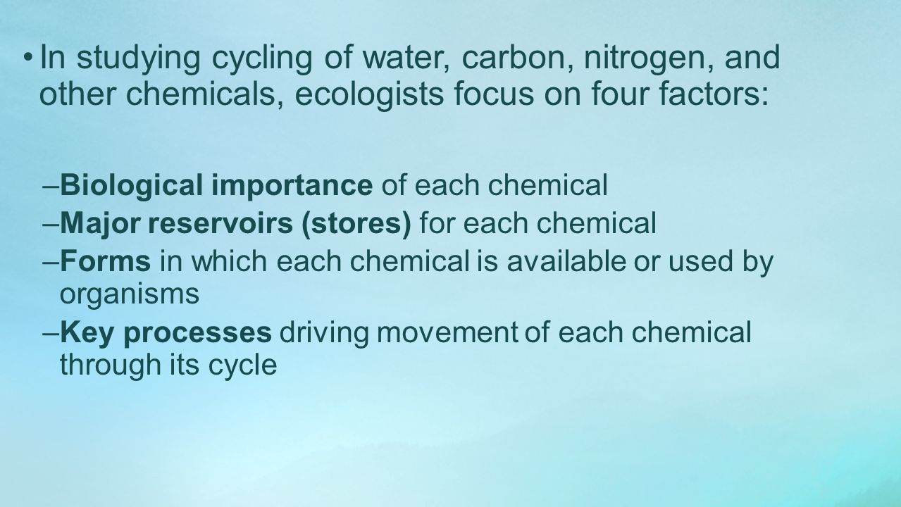 In studying cycling of water, carbon, nitrogen, and other chemicals, ecologists focus on four factors: