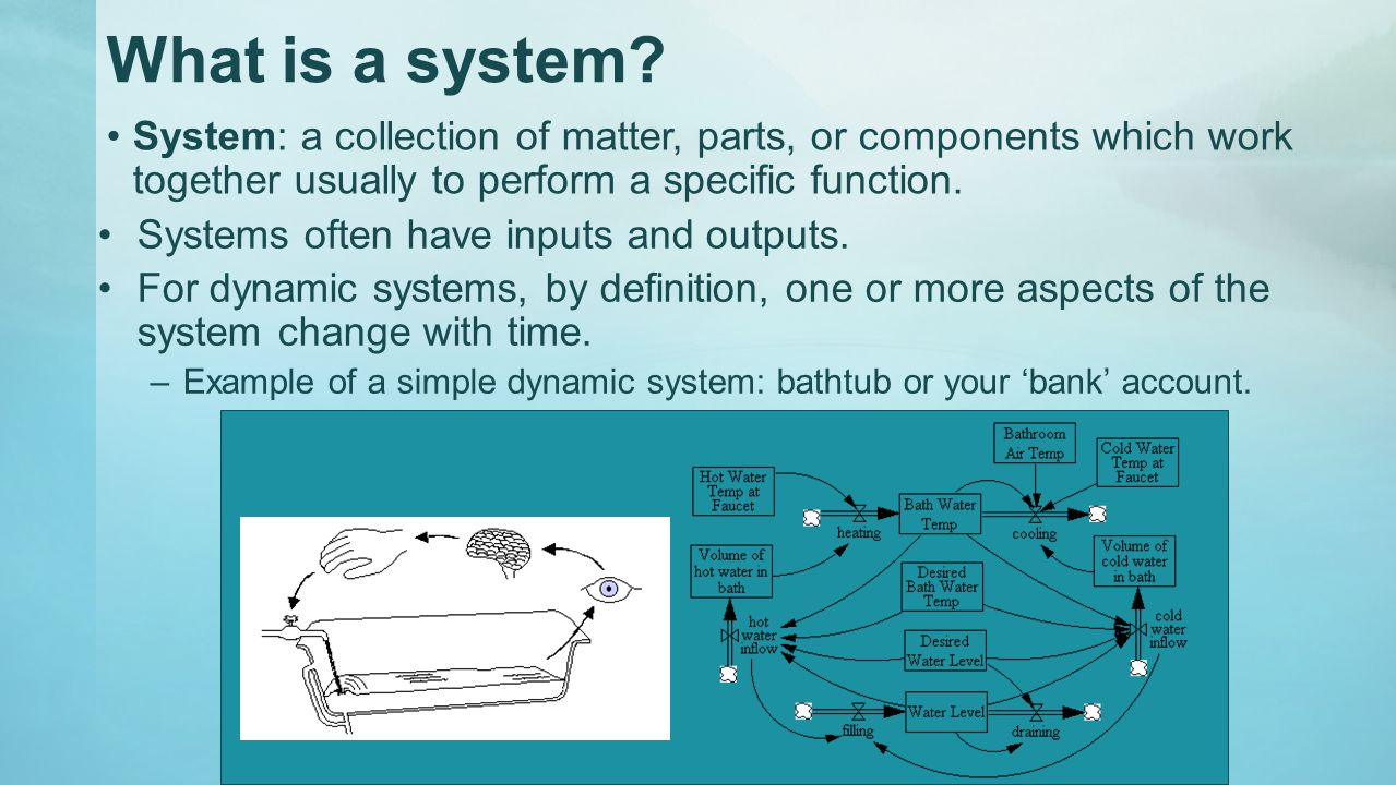 What is a system System: a collection of matter, parts, or components which work together usually to perform a specific function.