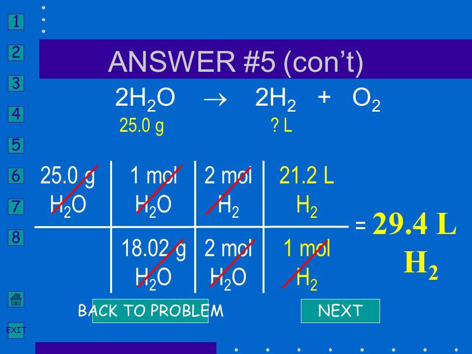 H2 ANSWER #5 (con't) 2H2O  2H2 + O2 25.0 g H2O 1 mol H2O 18.02 g