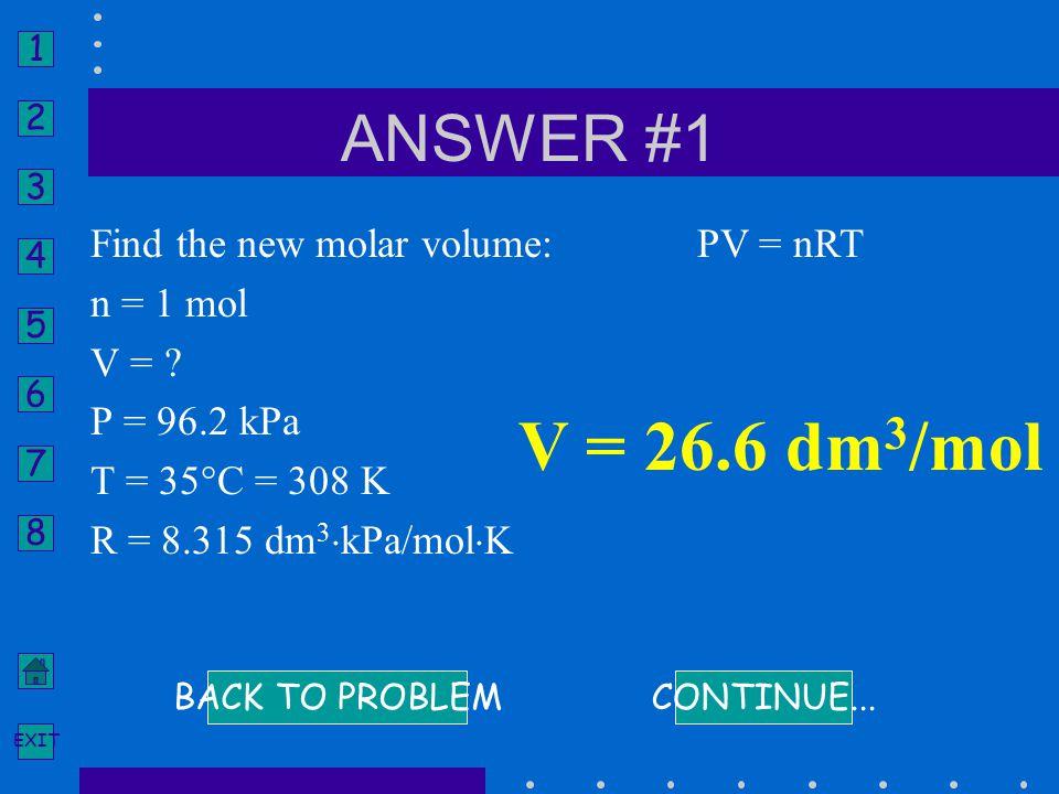 V = 26.6 dm3/mol ANSWER #1 Find the new molar volume: n = 1 mol V =