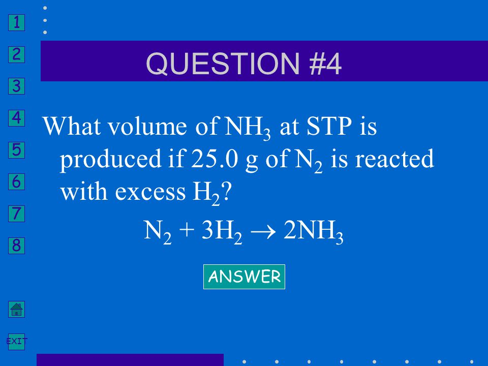 QUESTION #4 What volume of NH3 at STP is produced if 25.0 g of N2 is reacted with excess H2 N2 + 3H2  2NH3.