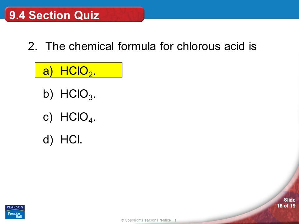 9.4 Section Quiz 2. The chemical formula for chlorous acid is HClO2. HClO3. HClO4. HCl.