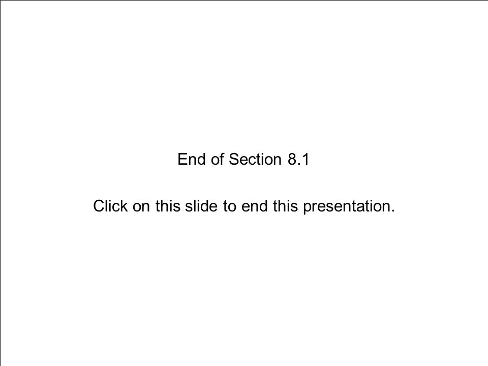 End of Section 8.1 Click on this slide to end this presentation.
