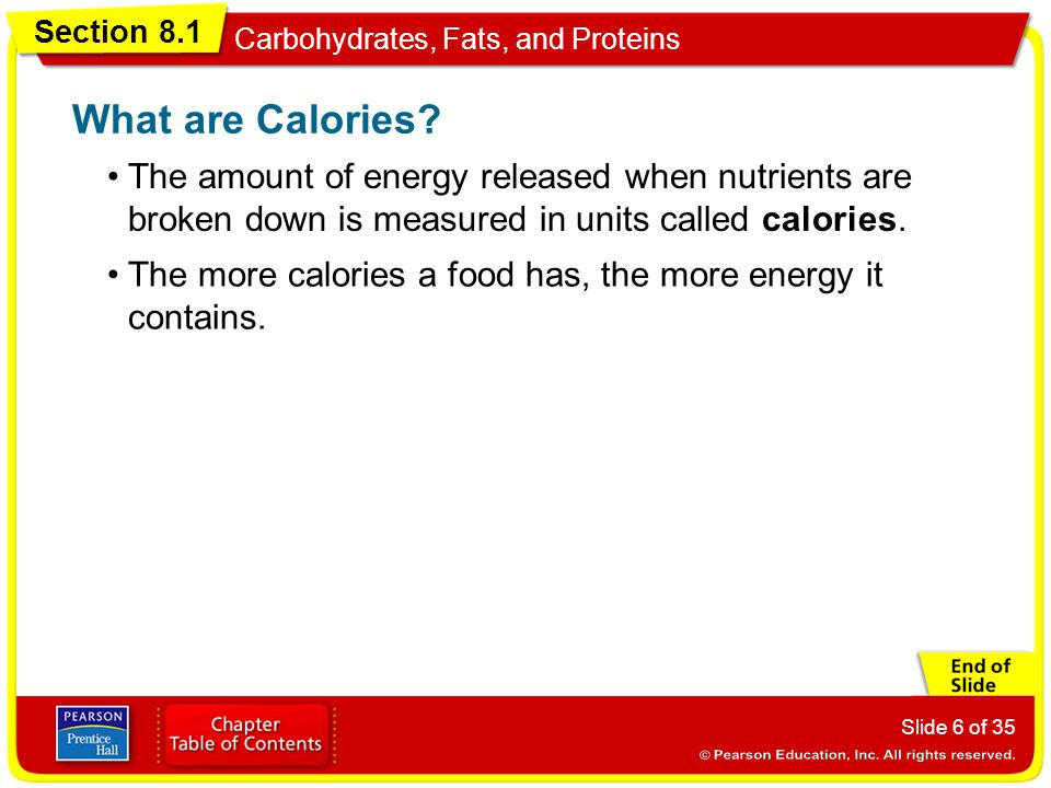 What are Calories The amount of energy released when nutrients are broken down is measured in units called calories.