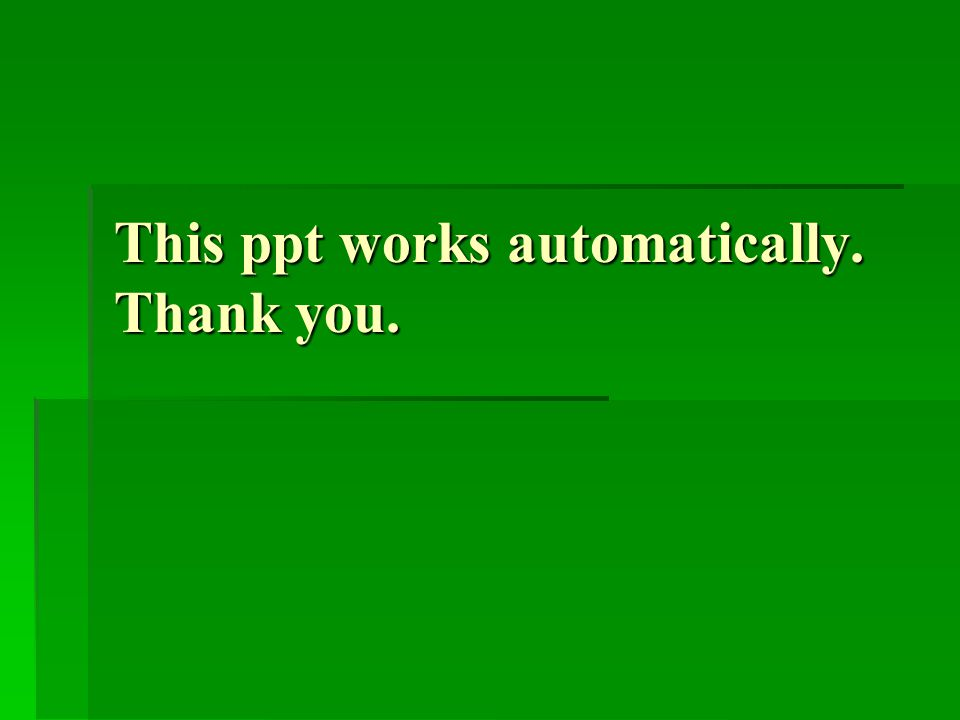 This ppt works automatically. Thank you.