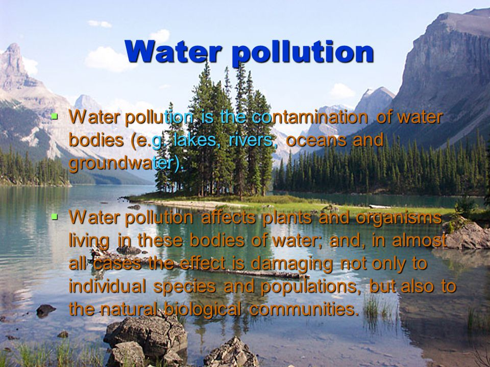 Water pollution Water pollution is the contamination of water bodies (e.g. lakes, rivers, oceans and groundwater).
