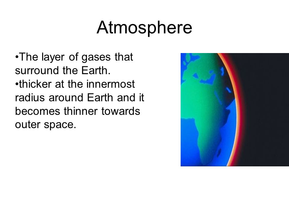 Atmosphere The layer of gases that surround the Earth.