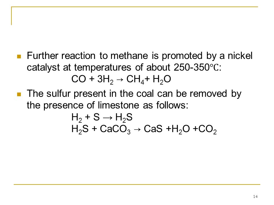 Further reaction to methane is promoted by a nickel catalyst at temperatures of about 250-350℃: CO + 3H2 → CH4+ H2O