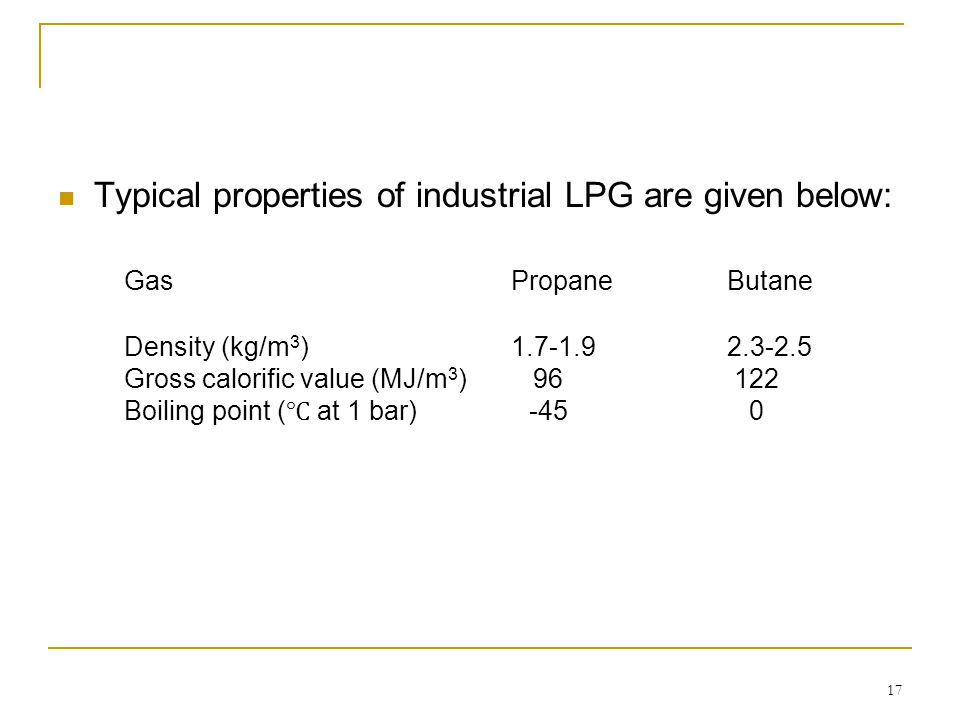 Typical properties of industrial LPG are given below:. Gas. Propane