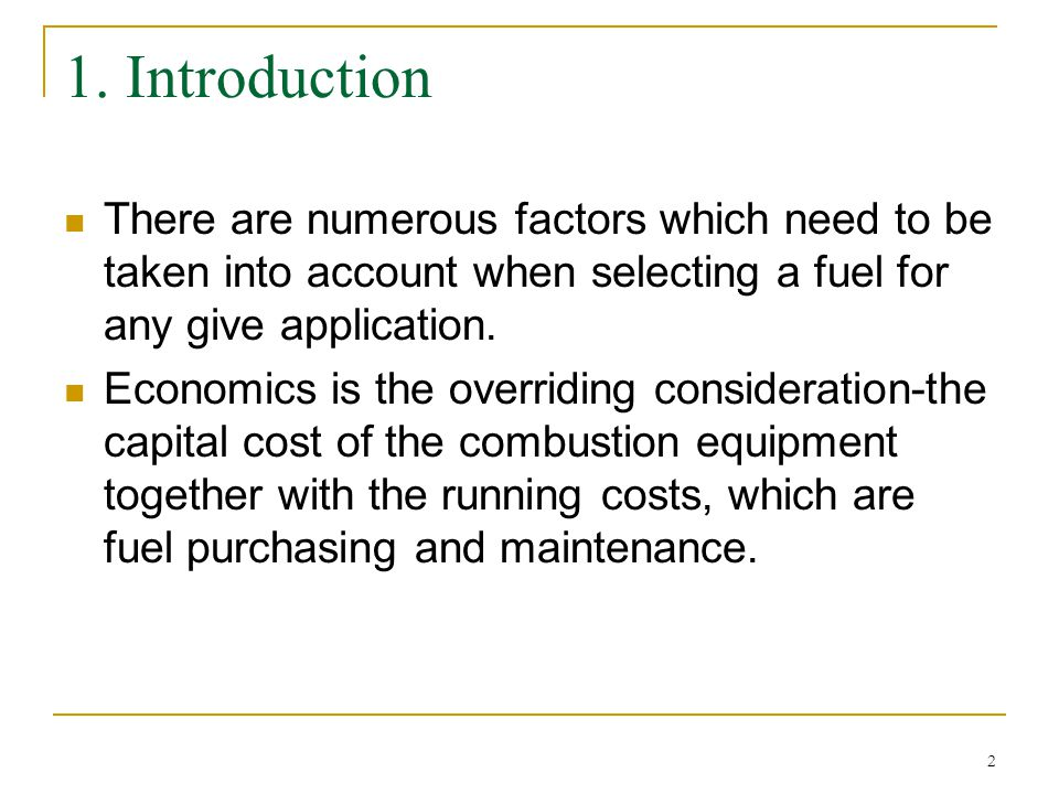 1. Introduction There are numerous factors which need to be taken into account when selecting a fuel for any give application.