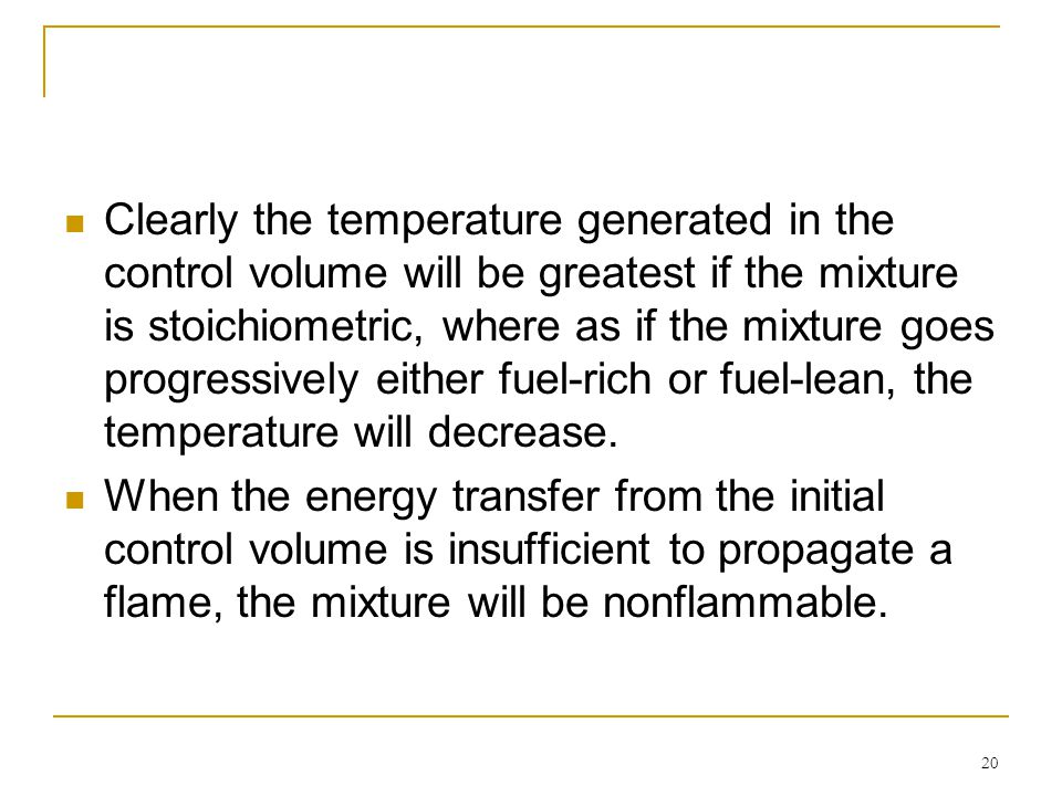 Clearly the temperature generated in the control volume will be greatest if the mixture is stoichiometric, where as if the mixture goes progressively either fuel-rich or fuel-lean, the temperature will decrease.