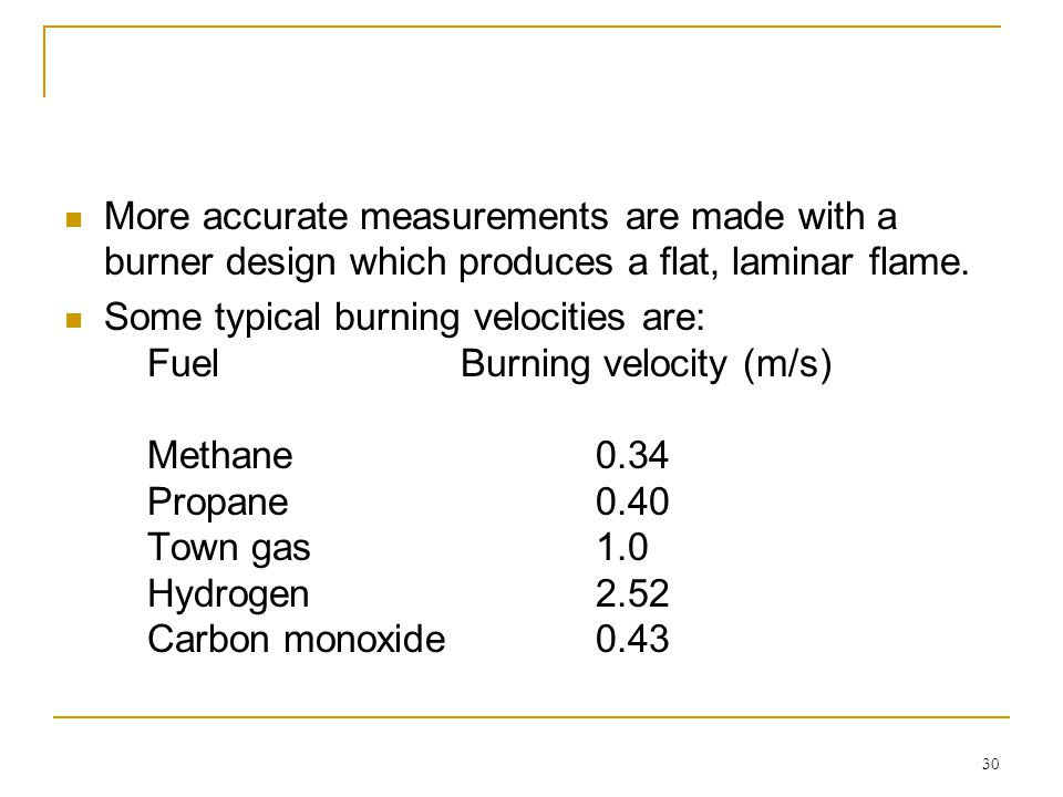 More accurate measurements are made with a burner design which produces a flat, laminar flame.