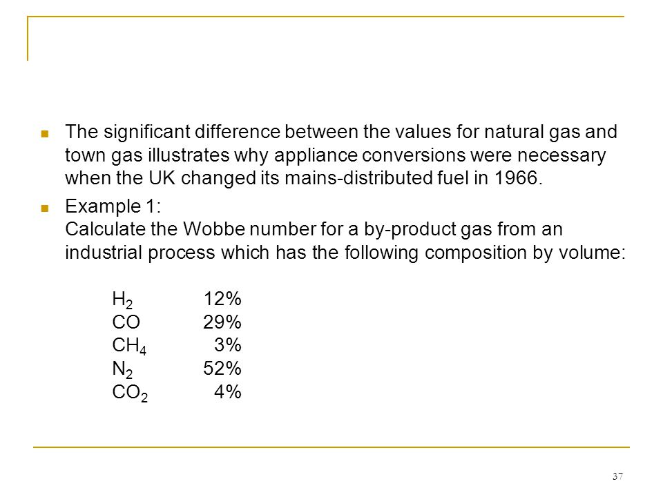 The significant difference between the values for natural gas and town gas illustrates why appliance conversions were necessary when the UK changed its mains-distributed fuel in 1966.