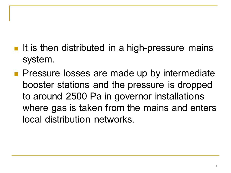 It is then distributed in a high-pressure mains system.