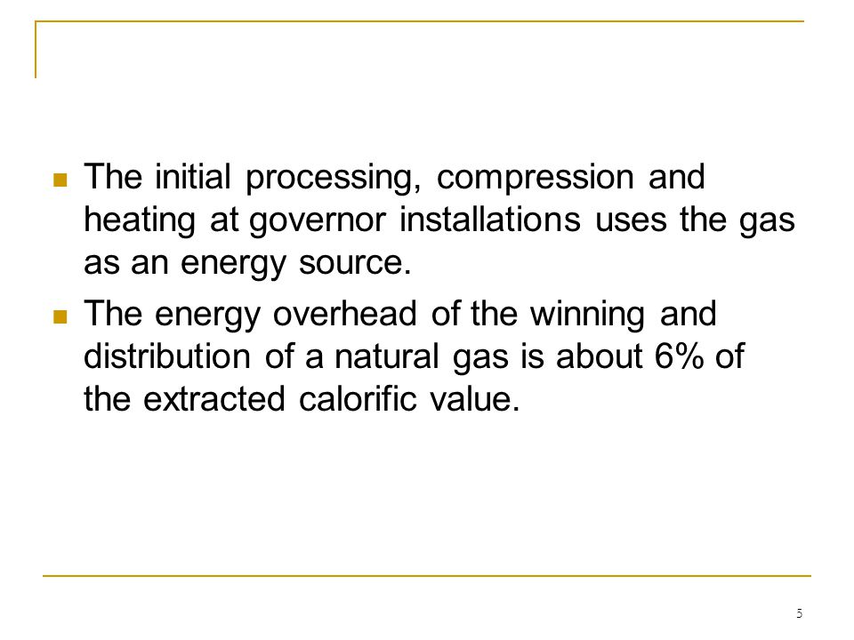 The initial processing, compression and heating at governor installations uses the gas as an energy source.
