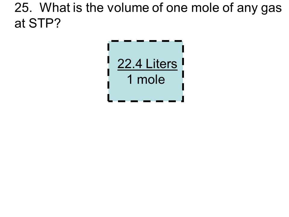 25. What is the volume of one mole of any gas