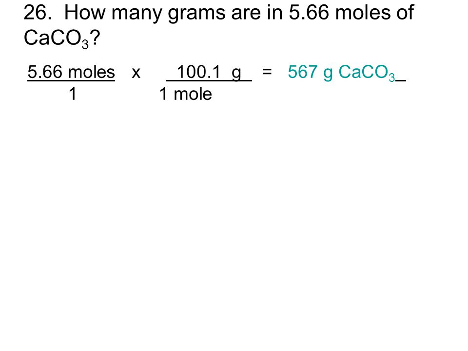 26. How many grams are in 5.66 moles of CaCO3