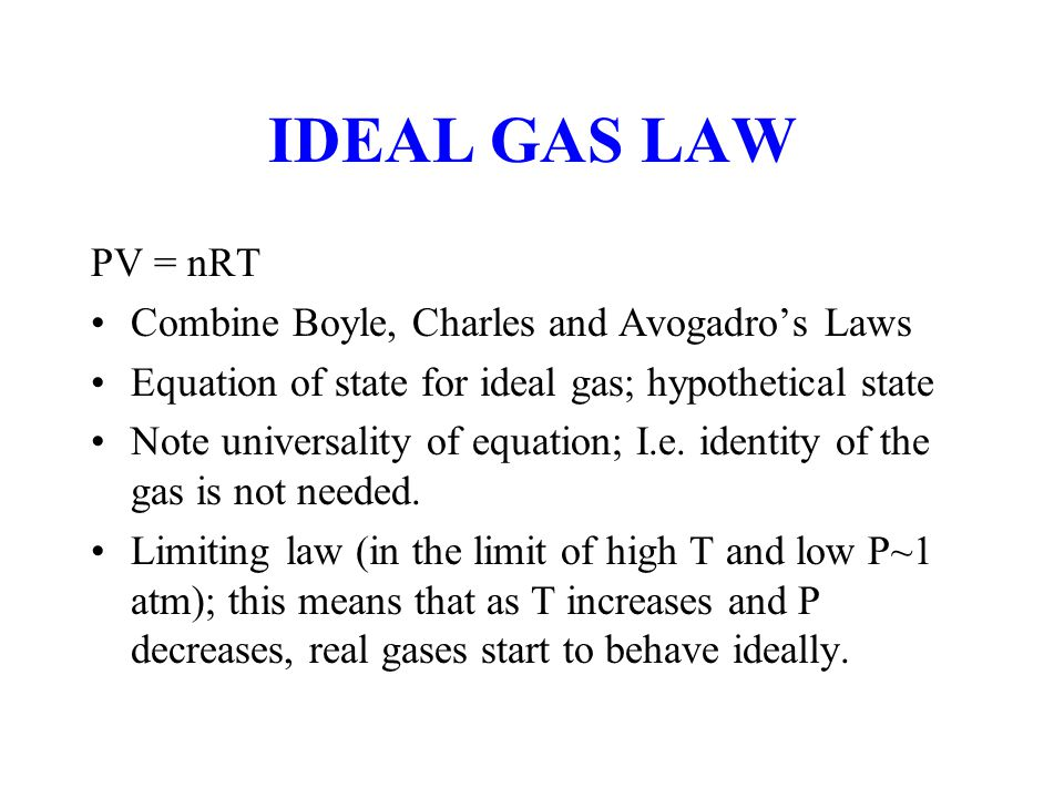 IDEAL GAS LAW PV = nRT Combine Boyle, Charles and Avogadro's Laws