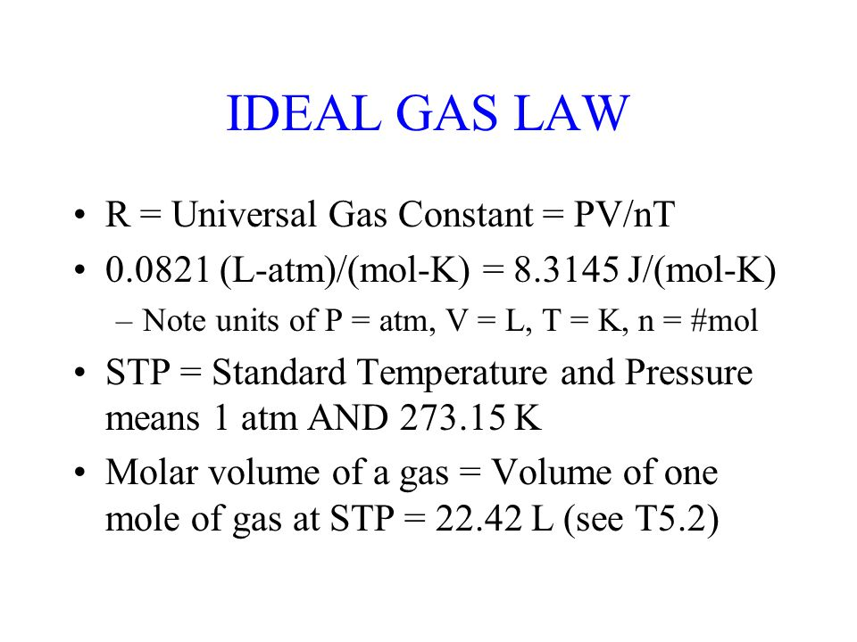 IDEAL GAS LAW R = Universal Gas Constant = PV/nT