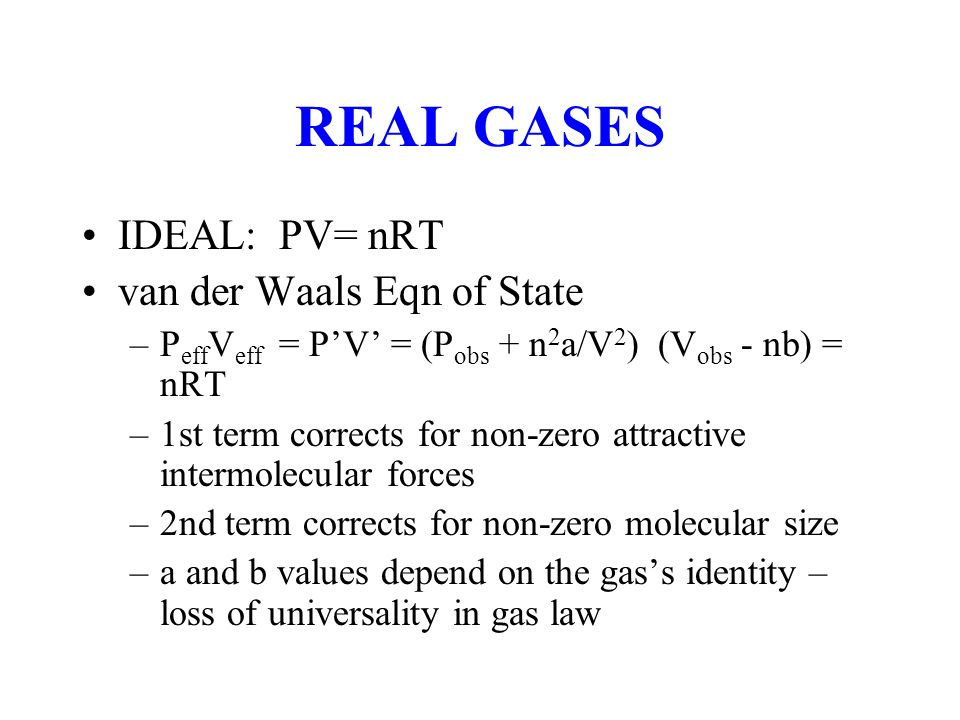 REAL GASES IDEAL: PV= nRT van der Waals Eqn of State