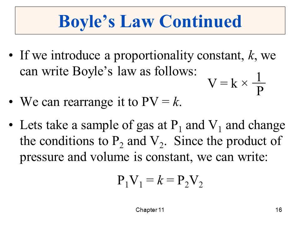 Boyle's Law Continued If we introduce a proportionality constant, k, we can write Boyle's law as follows: