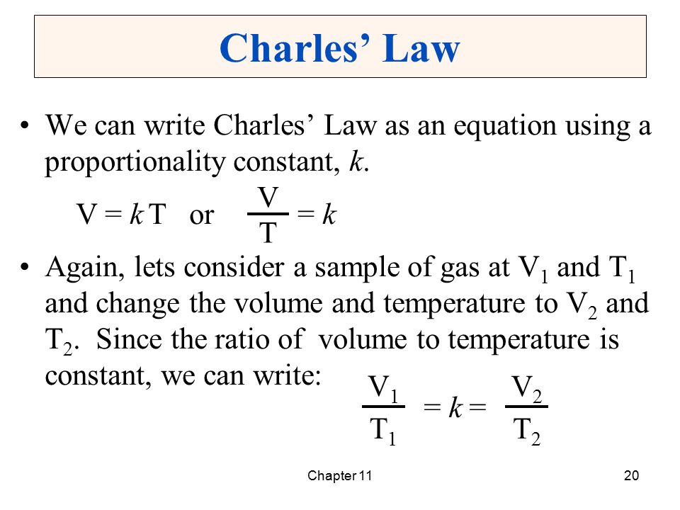 Charles' Law We can write Charles' Law as an equation using a proportionality constant, k. V = k T or = k.