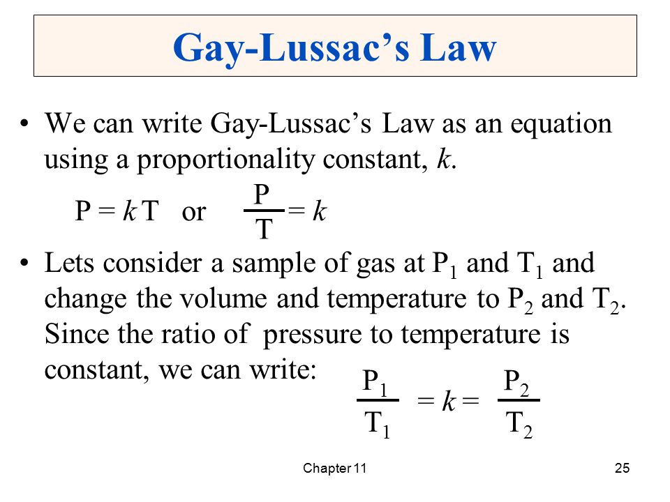 Gay-Lussac's Law We can write Gay-Lussac's Law as an equation using a proportionality constant, k. P = k T or = k.