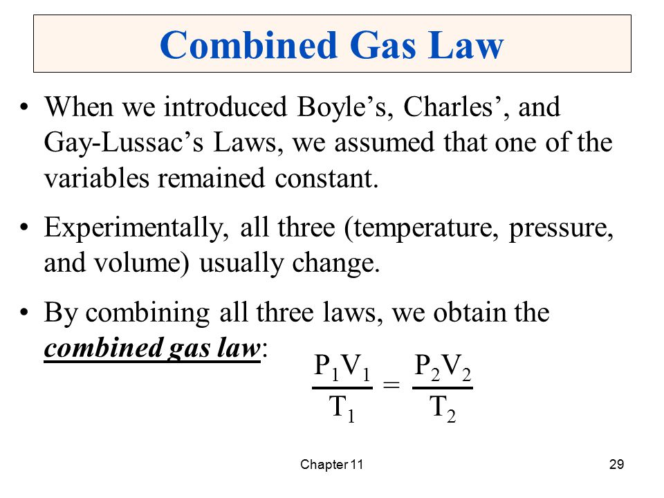 Combined Gas Law When we introduced Boyle's, Charles', and Gay-Lussac's Laws, we assumed that one of the variables remained constant.