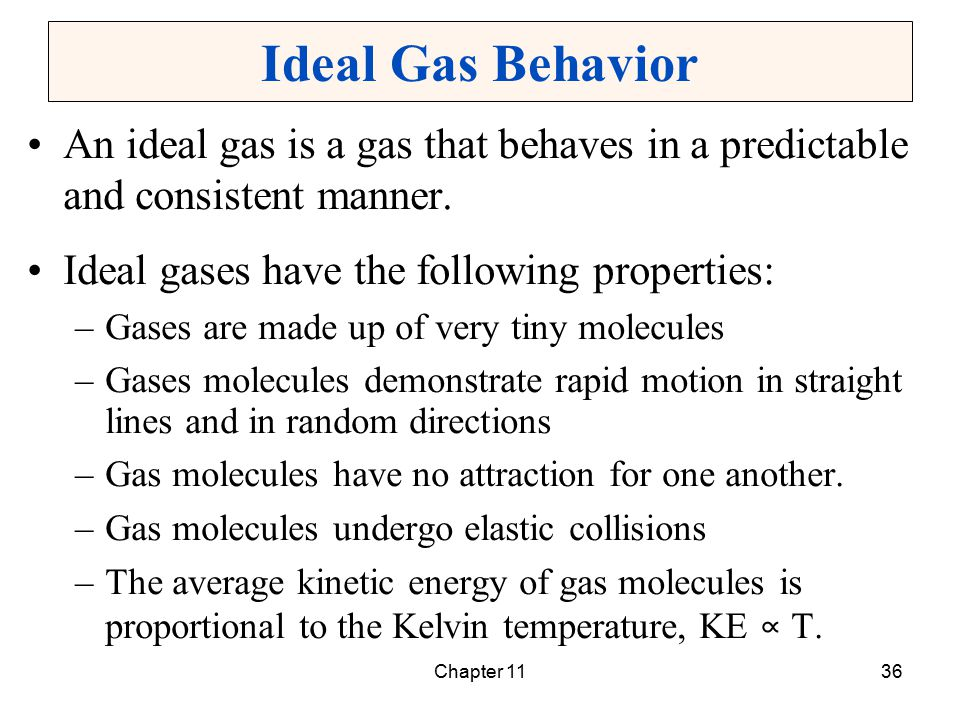 Ideal Gas Behavior An ideal gas is a gas that behaves in a predictable and consistent manner. Ideal gases have the following properties: