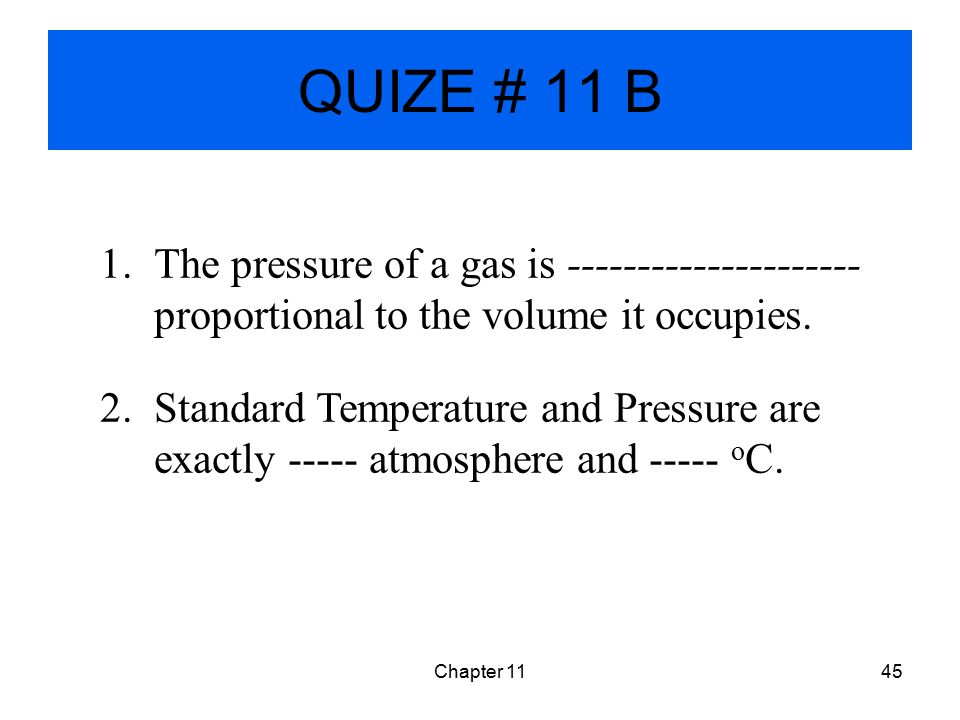 QUIZE # 11 B The pressure of a gas is --------------------- proportional to the volume it occupies.