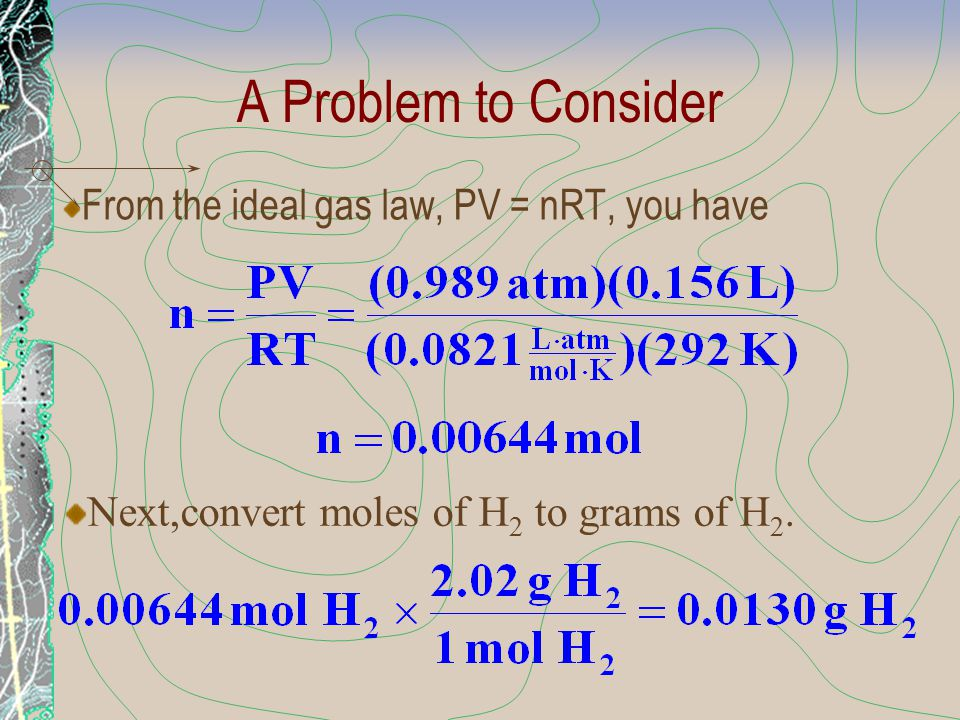 A Problem to Consider From the ideal gas law, PV = nRT, you have