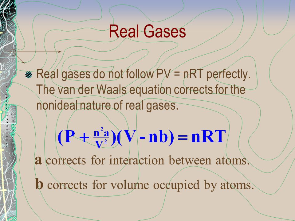 Real Gases a corrects for interaction between atoms.