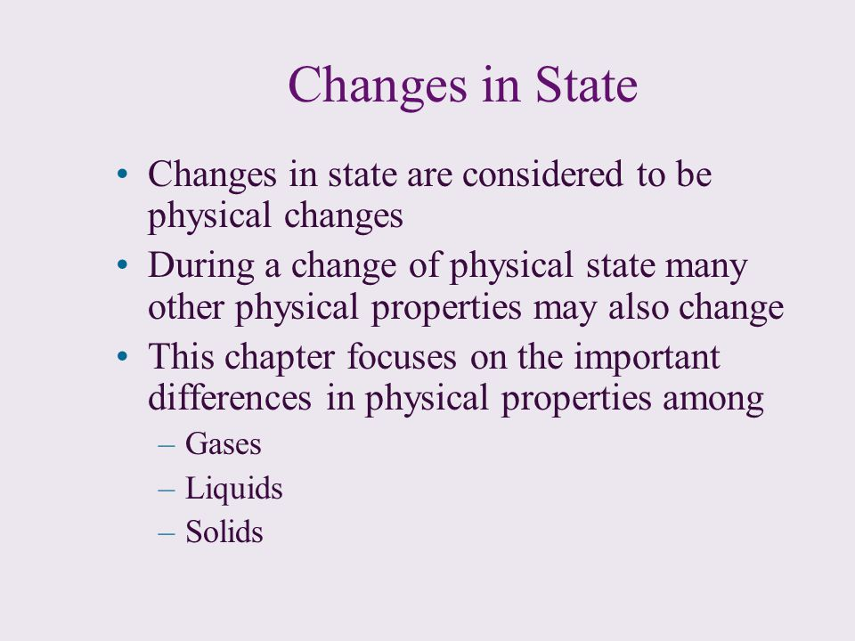 Changes in State Changes in state are considered to be physical changes.
