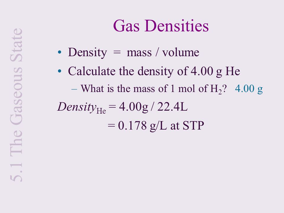 Gas Densities 5.1 The Gaseous State Density = mass / volume